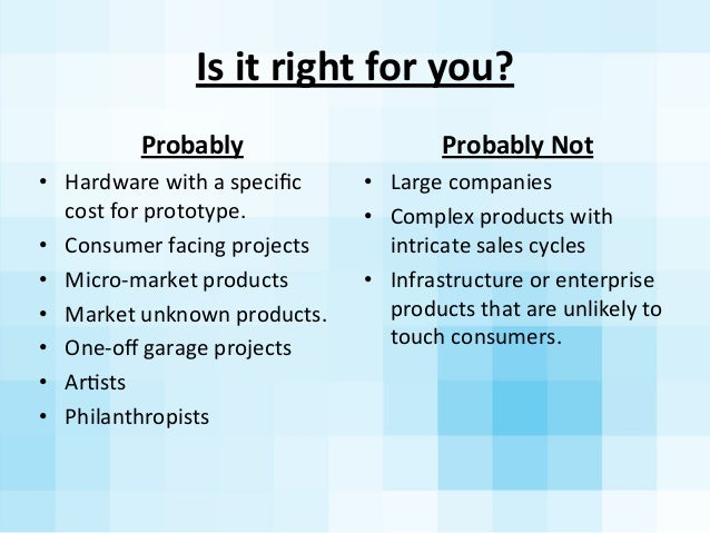 Is  it  right  for  you? Probably • Hardware  with  a  specific   cost  for  prototype. • Consumer  f...