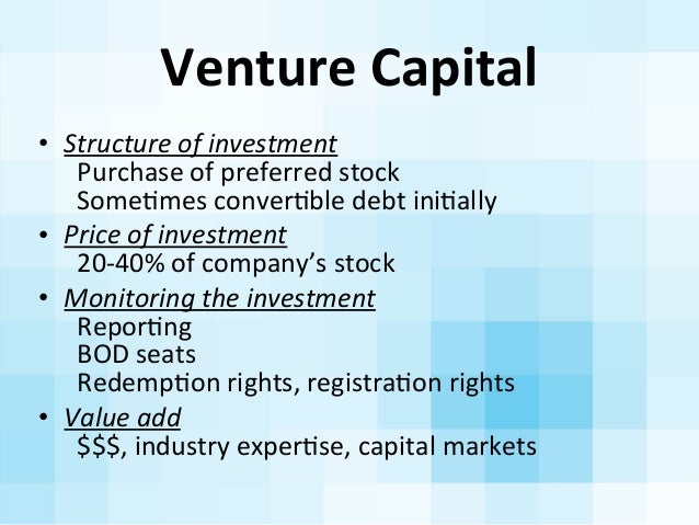 Venture  Capital • Structure  of  investment     Purchase  of  preferred  stock     SomeAmes  conver...