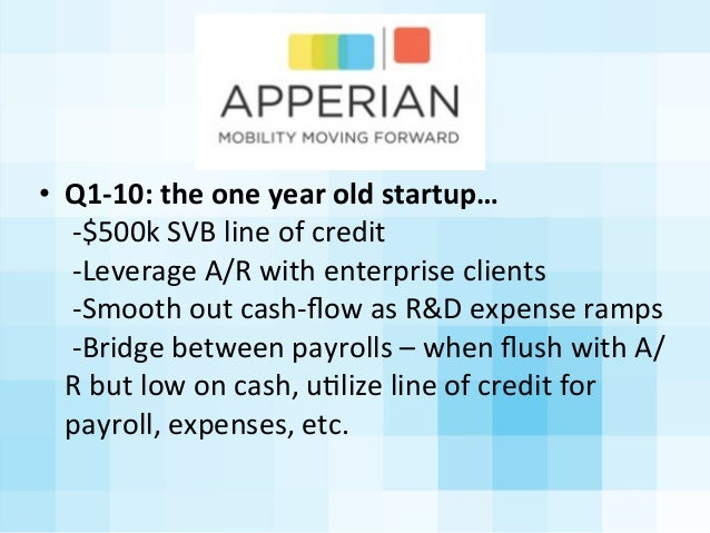 • Q1-‐10:  the  one  year  old  startup…   -‐$500k  SVB  line  of  credit   -‐Leverage  A/R  ...