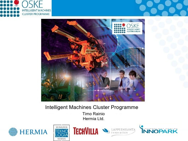 Timo Rainio Hermia Ltd. Intelligent Machines Cluster Programme