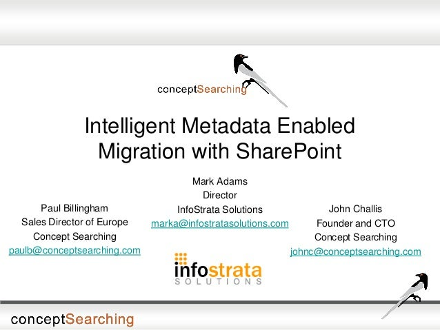 Intelligent Metadata Enabled Migration with SharePoint Paul Billingham Sales Director of Europe Concept Searching paulb@co...