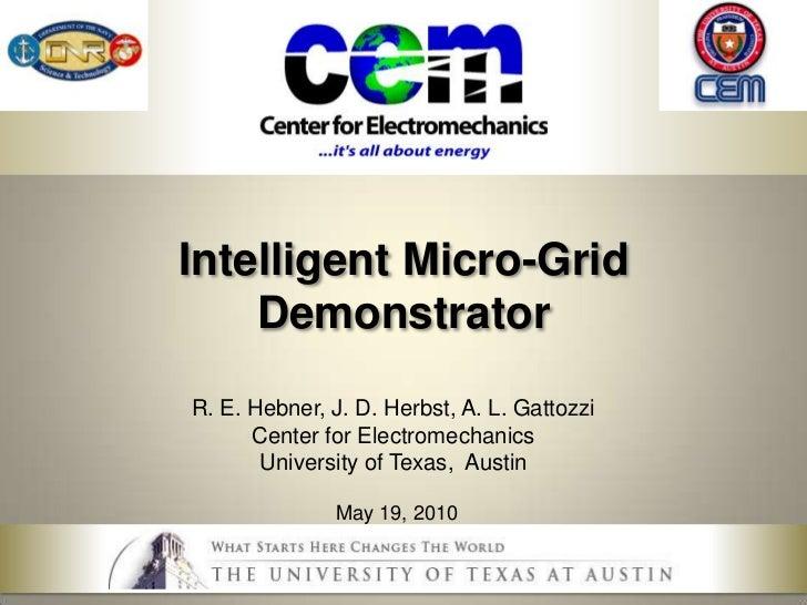 Intelligent Micro-Grid Demonstrator<br />R. E. Hebner, J. D. Herbst, A. L. Gattozzi<br />Center for Electromechanics<br />...