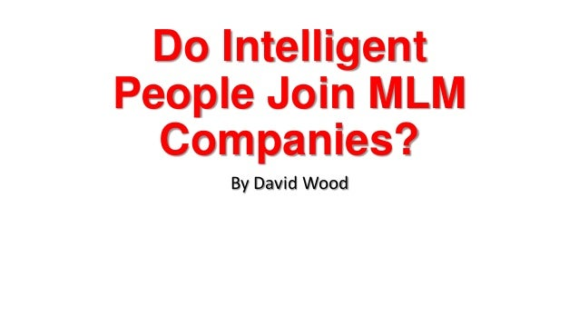 Do IntelligentPeople Join MLMCompanies?By David Wood