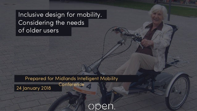 24 January 2018 Prepared for Midlands Intelligent Mobility Conference Inclusive design for mobility. Considering the needs...