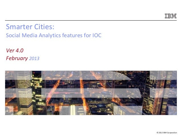 © 2012 IBM CorporationSmarter Cities:Social Media Analytics features for IOCVer 4.0February 2013