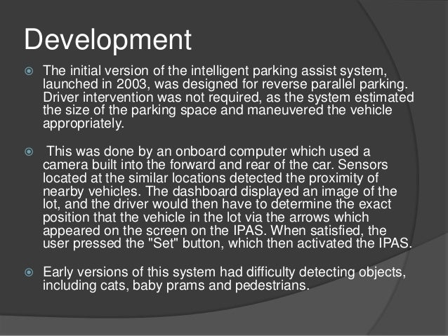 development of parallel parking system In this paper, a neuro-fuzzy model has been developed for autonomous parallel parking of a car-like mobile robot in our approach we have focused on the most.