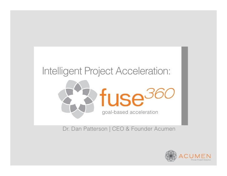 Intelligent Project Acceleration:                  goal-based acceleration     Dr. Dan Patterson | CEO & Founder Acumen