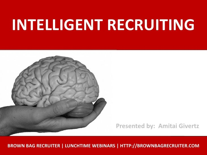 INTELLIGENT RECRUITING                                             Presented by: Amitai Givertz  BROWN BAG RECRUITER | LUN...