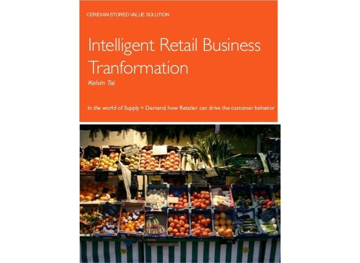 CERIDIAN STORED VALUE SOLUTIONIntelligent Retail BusinessTranformationKelvin TaiIn the world of Supply > Demand, how Retai...