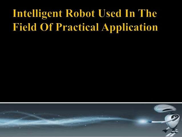  Advances in  mechatronics have resulted in widespread of robotics.  Today robots are controlled by computers.  Technic...