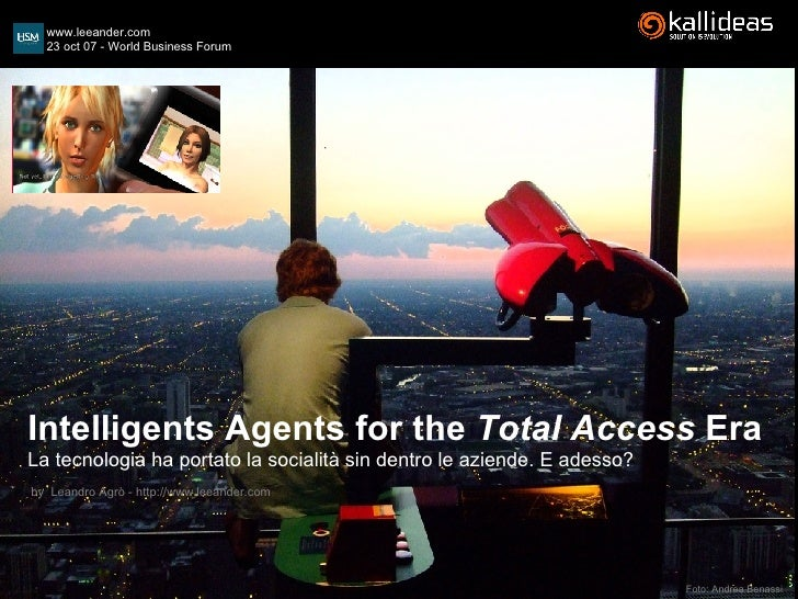 Intelligents Agents for the  Total Access  Era La tecnologia ha portato la socialit à  sin dentro le aziende. E adesso? by...
