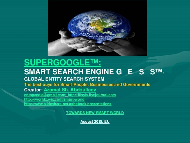 SUPERGOOGLE™: SMART SEARCH ENGINE G E S S™: GLOBAL ENTITY SEARCH SYSTEM The best buys for Smart People, Businesses and Gov...