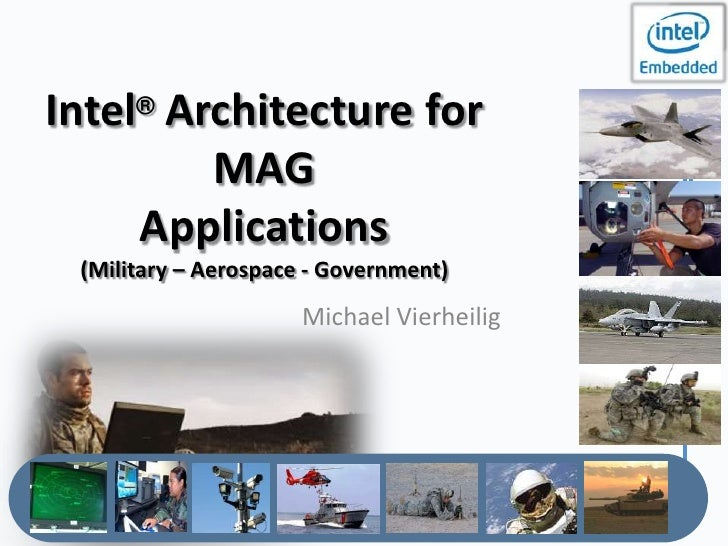 Intel® Architecture for         MAG     Applications (Military – Aerospace - Government)                      Michael Vier...