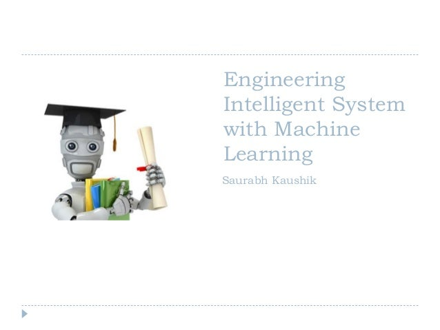 Engineering Intelligent System with Machine Learning Saurabh Kaushik
