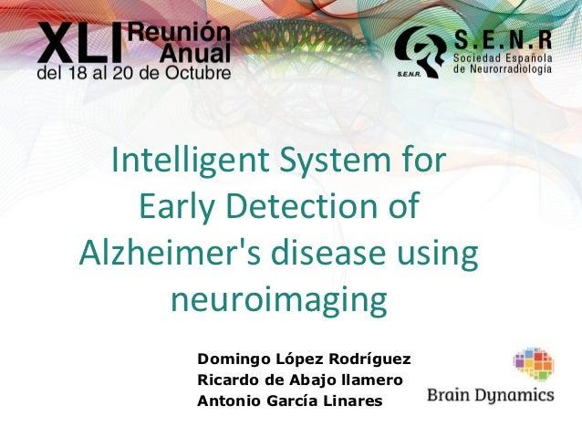 Intelligent System for    Early Detection ofAlzheimers disease using      neuroimaging       Domingo López Rodríguez      ...