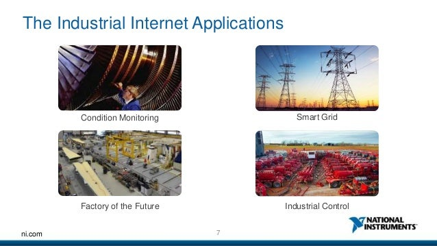The Industrial Internet Applications  Condition Monitoring  Factory of the Future  ni.com 7  Smart Grid  Industrial Contro...