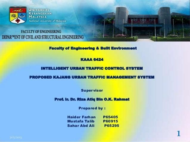 Faculty of Engineering & Built EnvironmentKAAA 6424INTELLIGENT URBAN TRAFFIC CONTROL SYSTEMPROPOSED KAJANG URBAN TRAFFIC M...