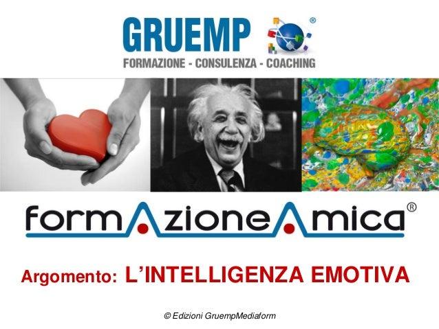 Argomento: L'INTELLIGENZA EMOTIVA © Edizioni GruempMediaform