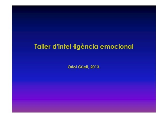 Taller d'intel—ligència emocional           Oriol Güell, 2013.