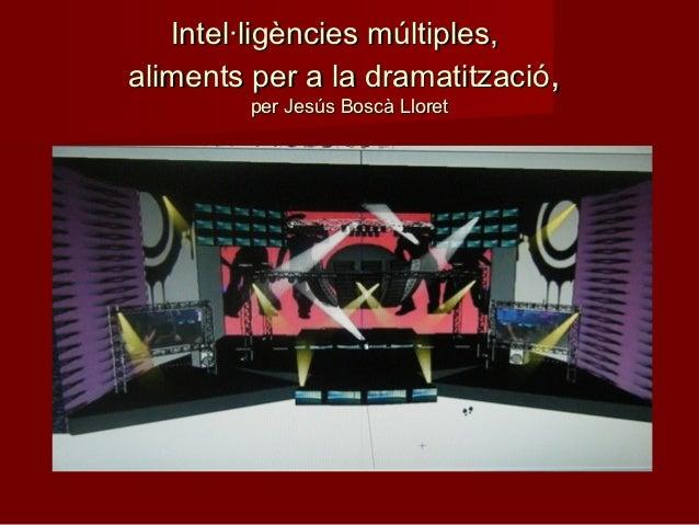Intel·ligències múltiples,aliments per a la dramatització,         per Jesús Boscà Lloret