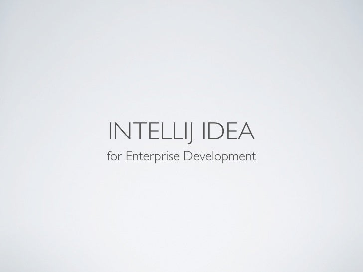 INTELLIJ IDEA for Enterprise Development