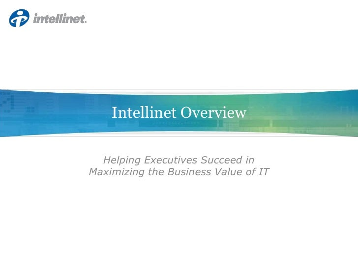 Intellinet Overview<br />Helping Executives Succeed inMaximizing the Business Value of IT<br />