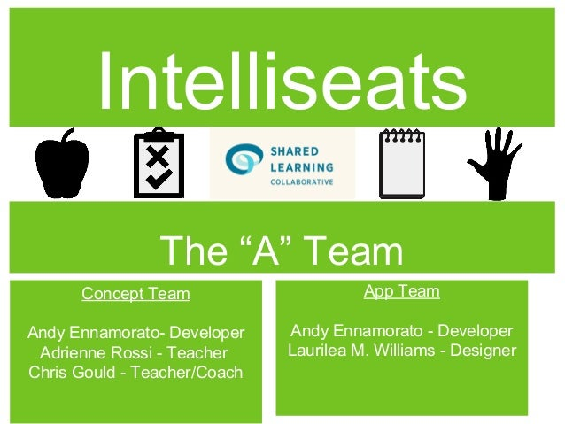 "Intelliseats                The ""A"" Team      Concept Team                      App TeamAndy Ennamorato- Developer    Andy..."