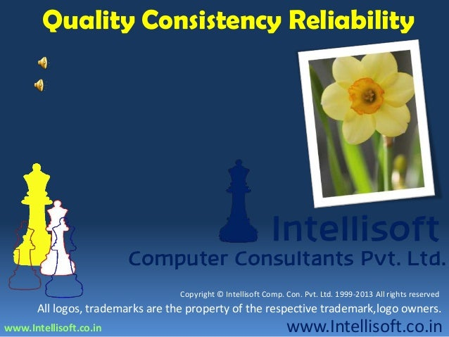 www.Intellisoft.co.in Computer Consultants Pvt. Ltd. Intellisoft www.Intellisoft.co.in Quality Consistency Reliability All...