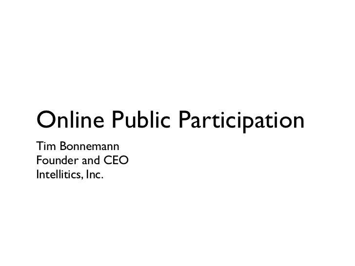 Online Public Participation Tim Bonnemann Founder and CEO Intellitics, Inc.