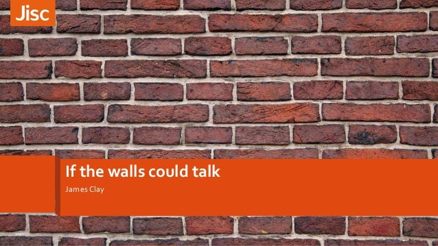 If the walls could talk James Clay