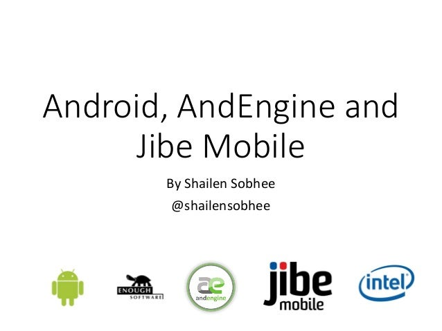 Android, AndEngine andJibe MobileBy Shailen Sobhee@shailensobhee