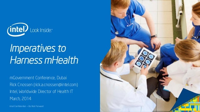 Intel Confidential — Do Not Forward Imperatives to Harness mHealth mGovernment Conference, Dubai Rick Cnossen (rick.a.cnos...