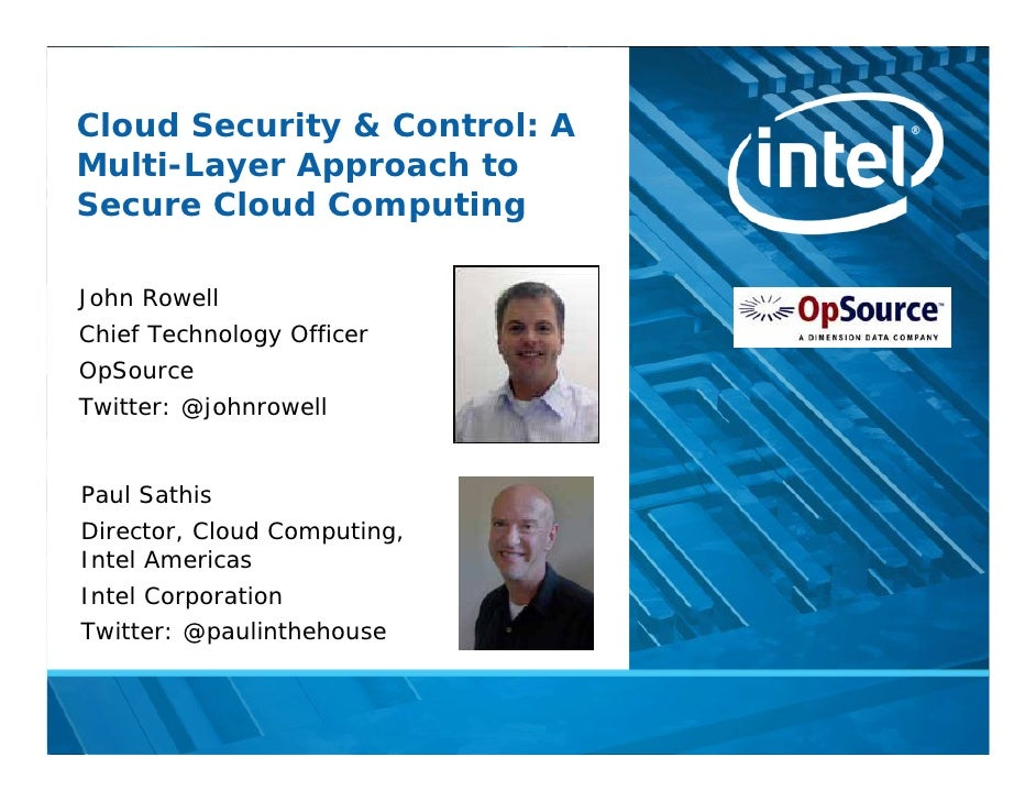 Cloud Security & Control: AMulti-Layer Approach toSecure Cloud ComputingJohn RowellChief Technology OfficerOpSourceTwitter...
