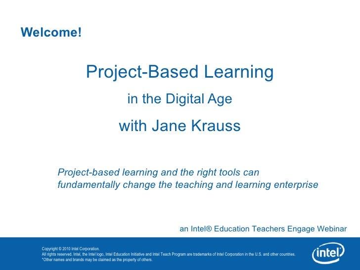 Welcome! <ul><li>Project -Based  Learning </li></ul><ul><li>in the Digital Age </li></ul><ul><li>with Jane Krauss </li></u...
