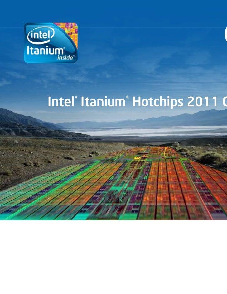 Intel® Itanium® Hotchips 2011 Overview