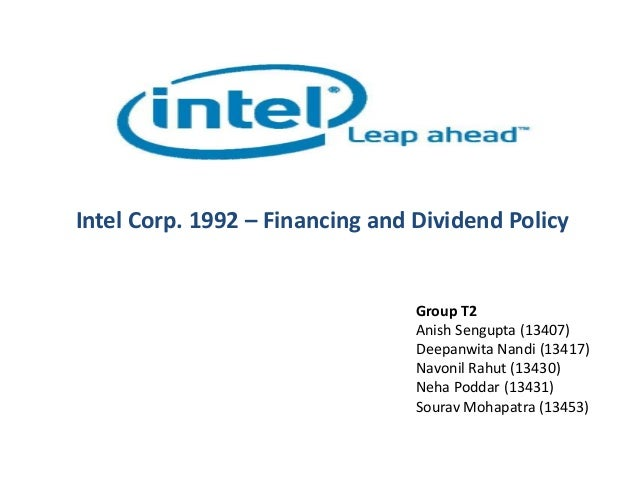 Intel Corp. 1992 – Financing and Dividend Policy Group T2 Anish Sengupta (13407) Deepanwita Nandi (13417) Navonil Rahut (1...