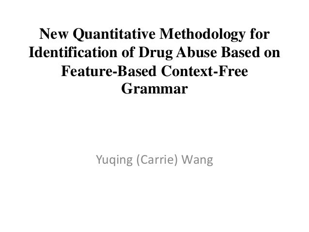 New Quantitative Methodology for Identification of Drug Abuse Based on Feature-Based Context-Free Grammar  Yuqing (Carrie)...