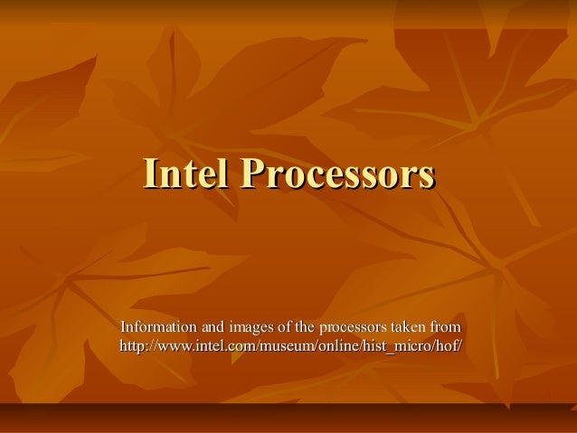 Intel ProcessorsIntel Processors Information and images of the processors taken fromInformation and images of the processo...