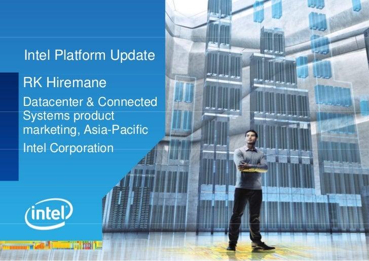 Intel Platform UpdateRK HiremaneDatacenter & ConnectedSystems productmarketing, Asia-PacificIntel Corporation