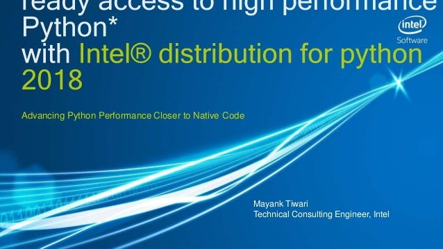 Advancing Python Performance Closer to Native Code Mayank Tiwari Technical Consulting Engineer, Intel