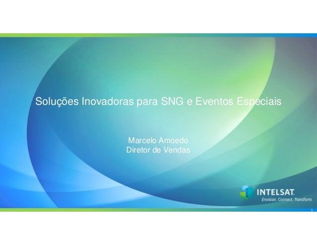 1 Soluções Inovadoras para SNG e Eventos Especiais Marcelo Amoedo Diretor de Vendas