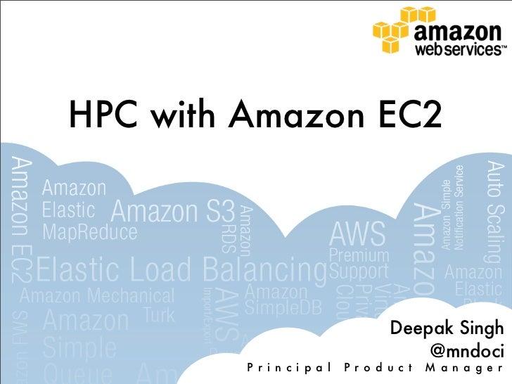 HPC with Amazon EC2                                     Deepak Singh                                         @mndoci      ...