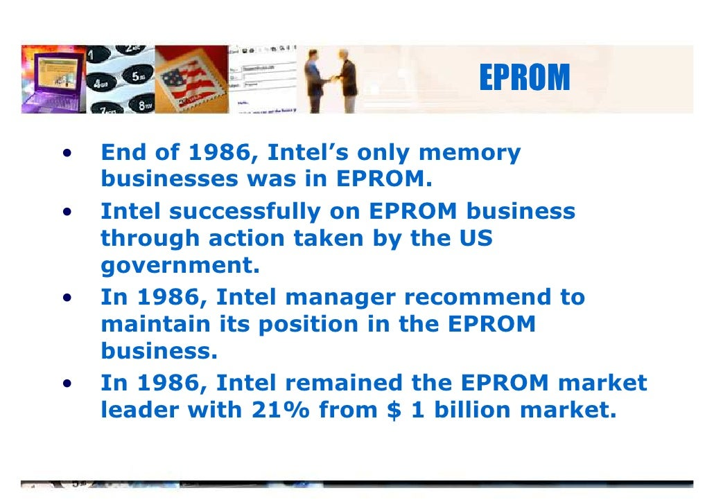intel strategy Intel is the only one that remains on the leading edge one reason is a competitive culture founded on institutional learning that traces back to the strategies put in place by gordon moore at intel's very beginning.