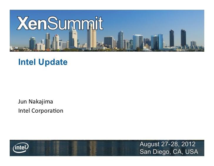 Intel UpdateJun Nakajima Intel Corpora3on