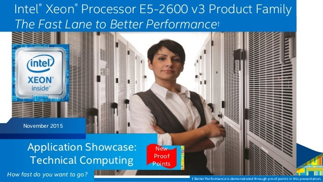 Intel Confidential — Do Not Forward Intel® Xeon® Processor E5-2600 v3 Product Family The Fast Lane to Better Performance† ...