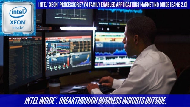IntelInside®.Breakthroughbusinessinsightsoutside. Intel® Xeon® ProcessorE7v4FamilyEnabledApplicationsmarketingguide(EAMG2....