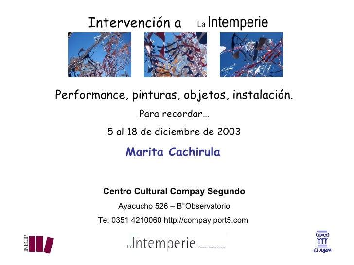 Intervención a   La  Intemperie Performance, pinturas, objetos, instalación. Para recordar… 5 al 18 de diciembre de 2003 M...