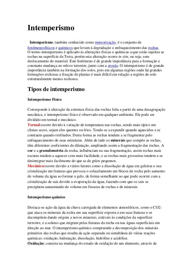Intemperismo Intemperismo, também conhecido como meteorização, é o conjunto de fenômenosfísicos e químicos que levam à deg...