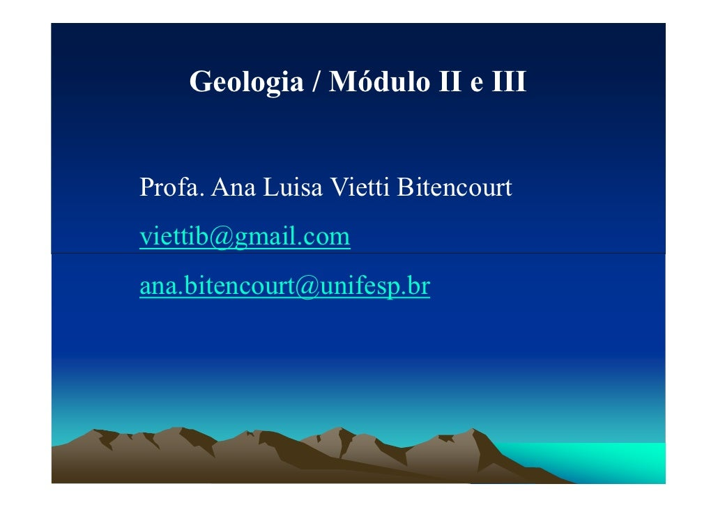 Geologia / Módulo II e III   Profa. Ana Luisa Vietti Bitencourt viettib@gmail.com ana.bitencourt@unifesp.br