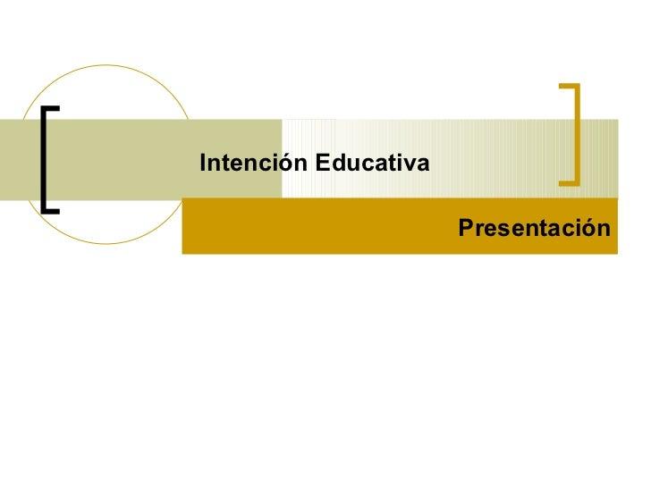 Intención Educativa Presentación